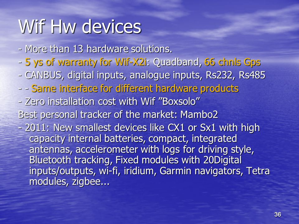 36 Wif Hw devices - More than 13 hardware solutions. - 5 ys of warranty for Wif-X2i: Quadband, 66 chnls Gps - CANBUS, digital inputs, analogue inputs,