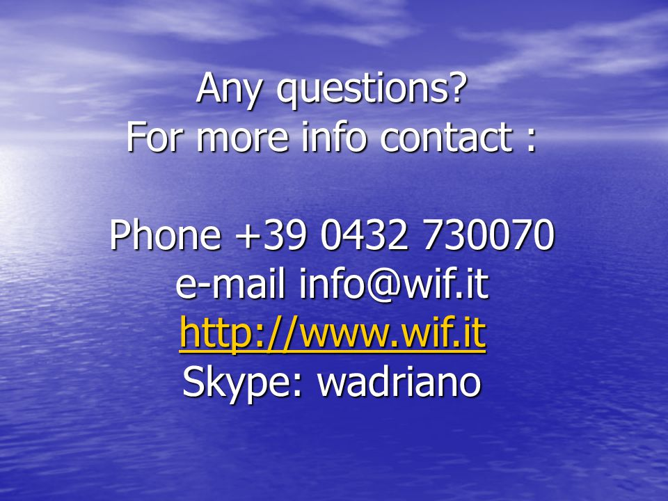 Any questions? For more info contact : Phone +39 0432 730070 e-mail info@wif.it http://www.wif.it Skype: wadriano