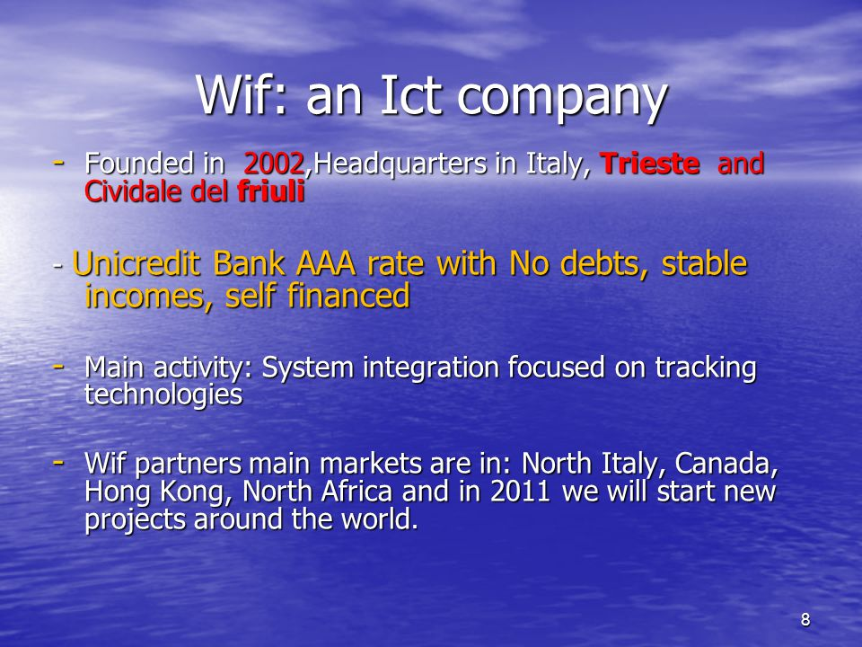 8 Wif: an Ict company - Founded in 2002,Headquarters in Italy, Trieste and Cividale del friuli - Unicredit Bank AAA rate with No debts, stable incomes