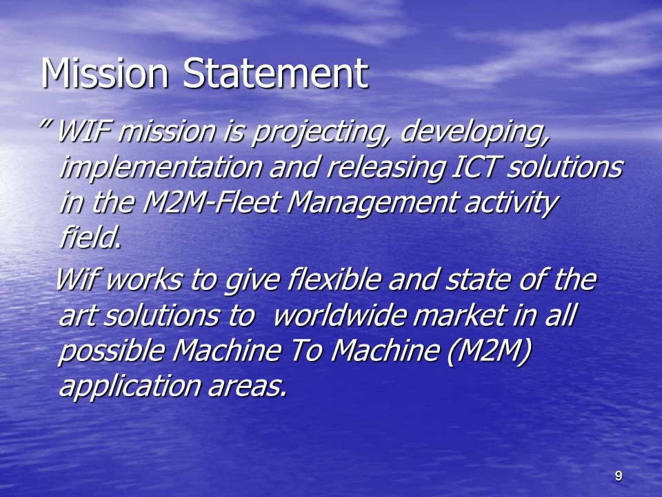 9 Mission Statement WIF mission is projecting, developing, implementation and releasing ICT solutions in the M2M-Fleet Management activity field. WIF