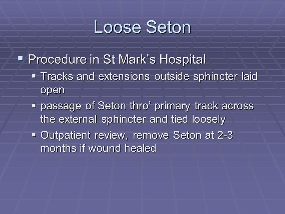 Loose Seton Procedure in St Marks Hospital Procedure in St Marks Hospital Tracks and extensions outside sphincter laid open Tracks and extensions outs
