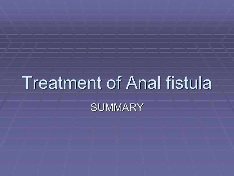 Treatment of Anal fistula SUMMARY