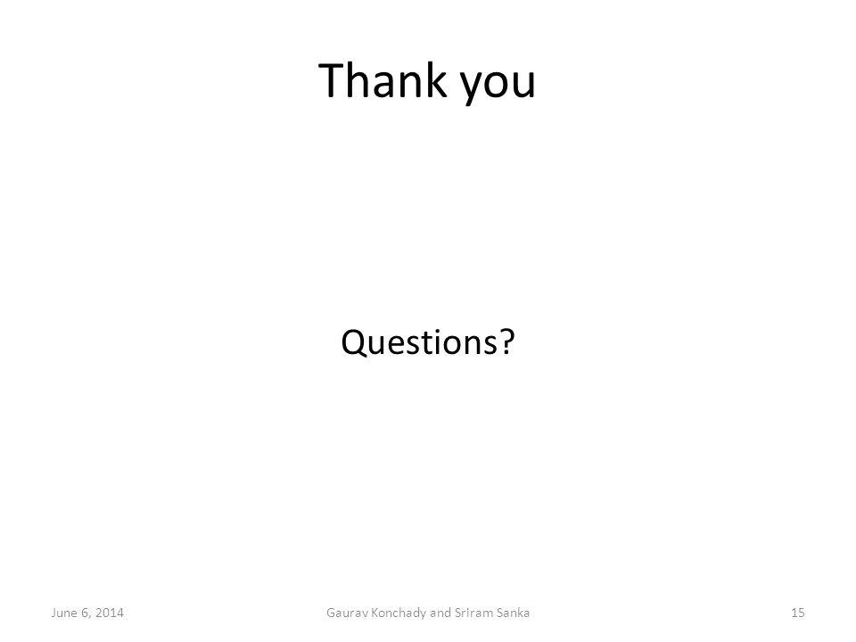 Thank you Questions? 15Gaurav Konchady and Sriram SankaJune 6, 2014