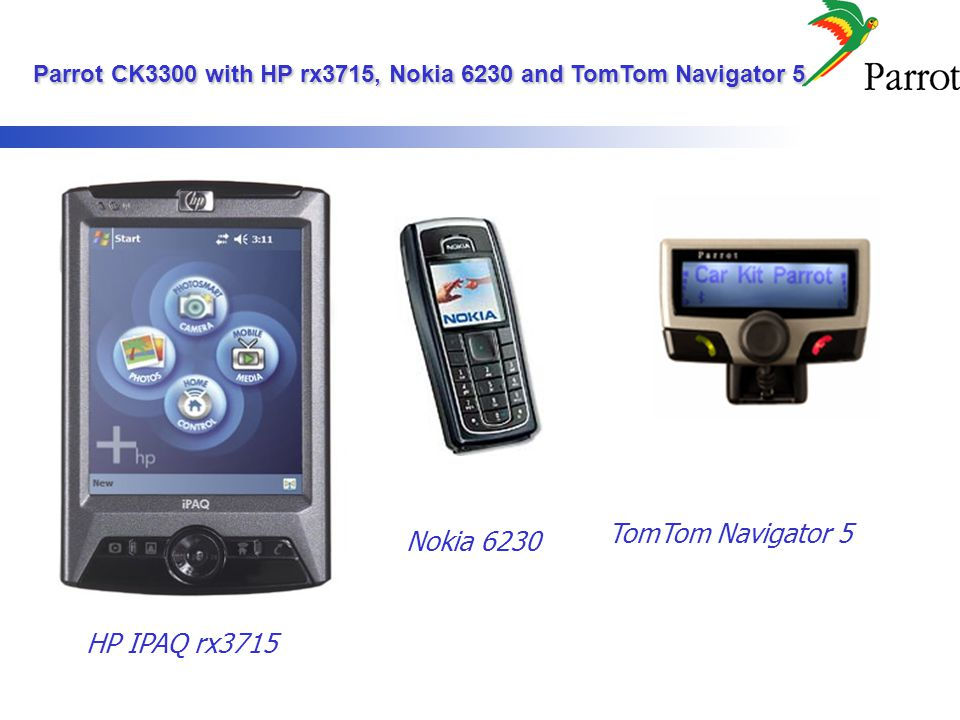 Parrot CK3300 with HP rx3715, Nokia 6230 and TomTom Navigator 5 Parrot CK3300 with HP rx3715, Nokia 6230 and TomTom Navigator 5 TomTom Navigator 5 HP IPAQ rx3715 Nokia 6230
