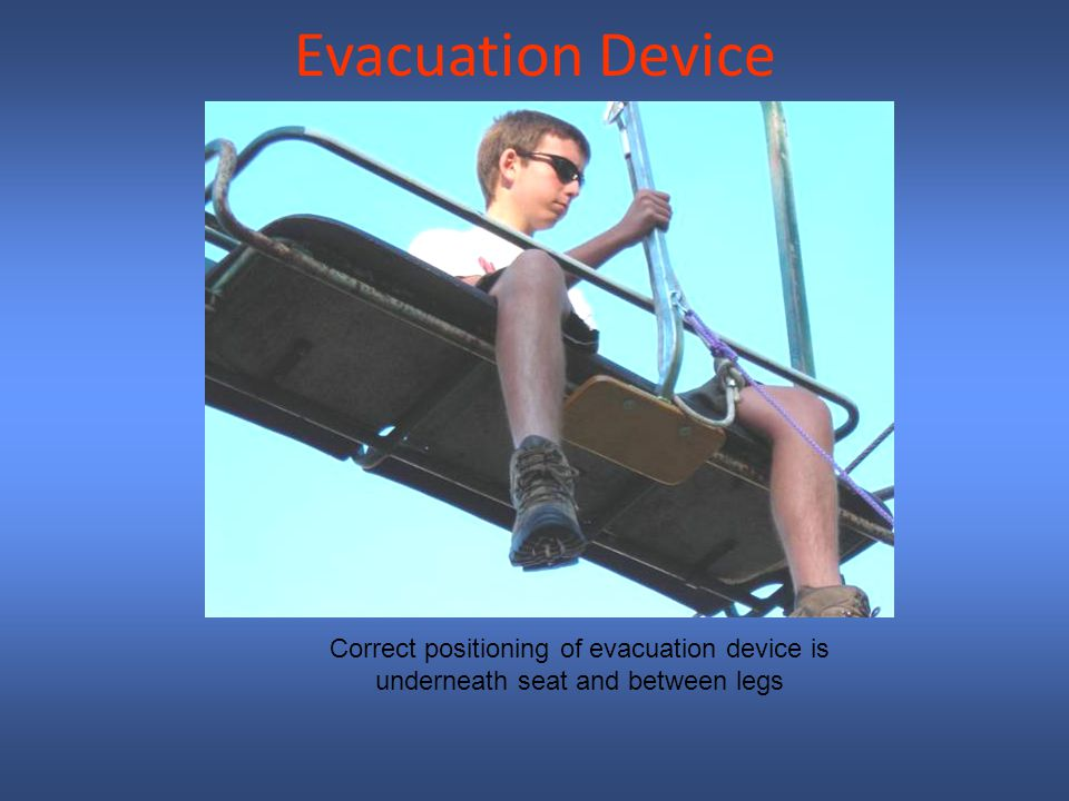 Evacuation Device Correct positioning of evacuation device is underneath seat and between legs