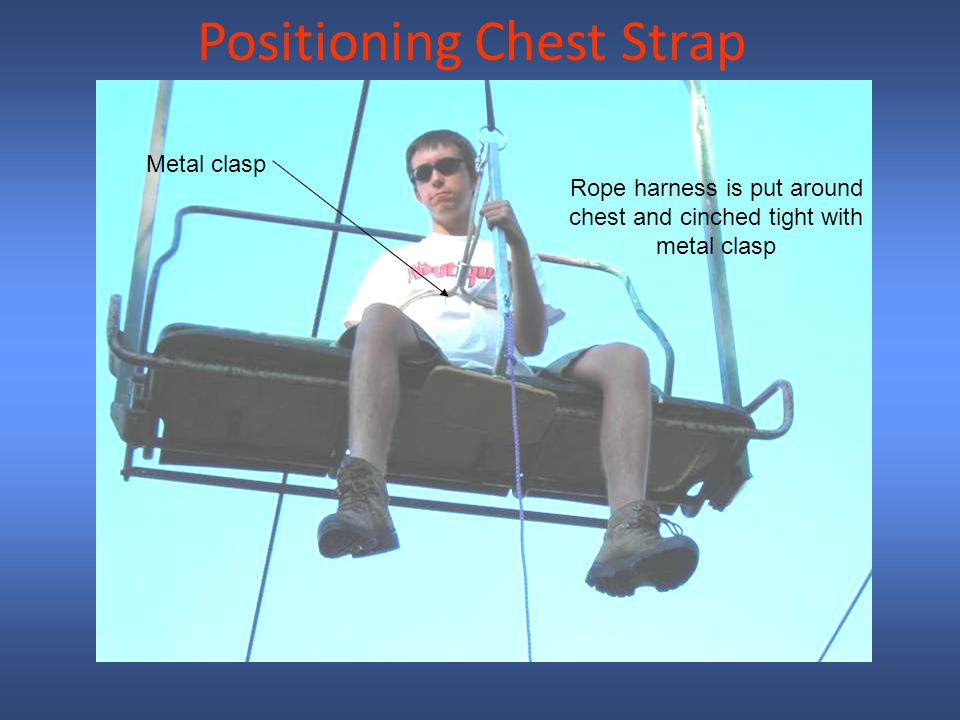 Positioning Chest Strap Rope harness is put around chest and cinched tight with metal clasp Metal clasp