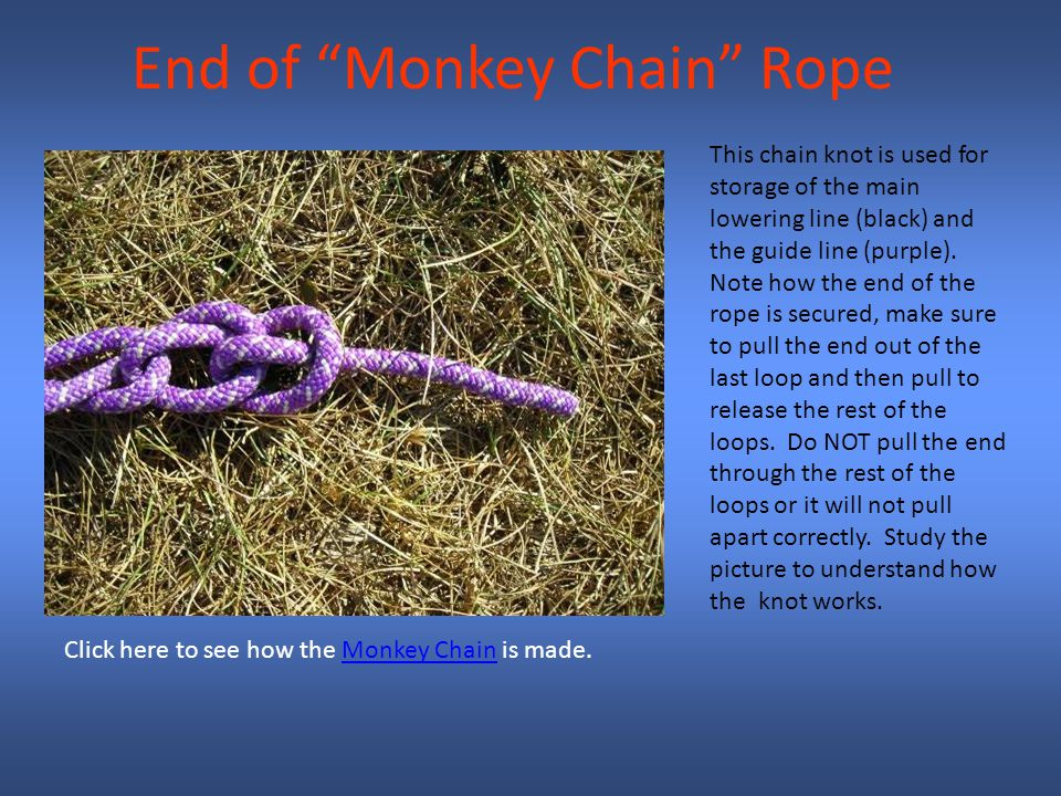 End of Monkey Chain Rope This chain knot is used for storage of the main lowering line (black) and the guide line (purple).