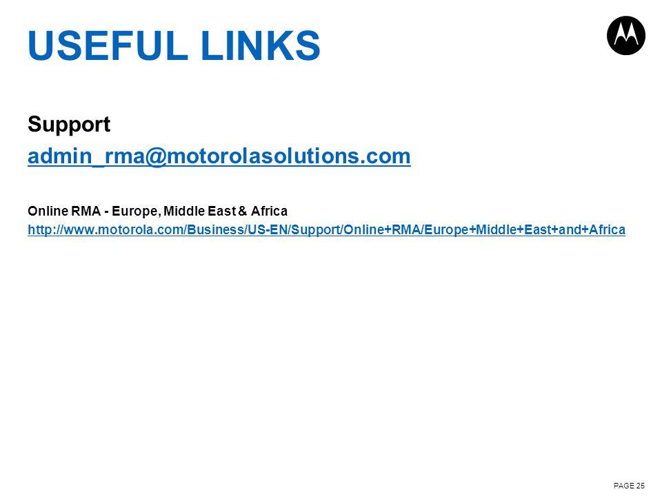 USEFUL LINKS Support admin_rma@motorolasolutions.com Online RMA - Europe, Middle East & Africa http://www.motorola.com/Business/US-EN/Support/Online+R