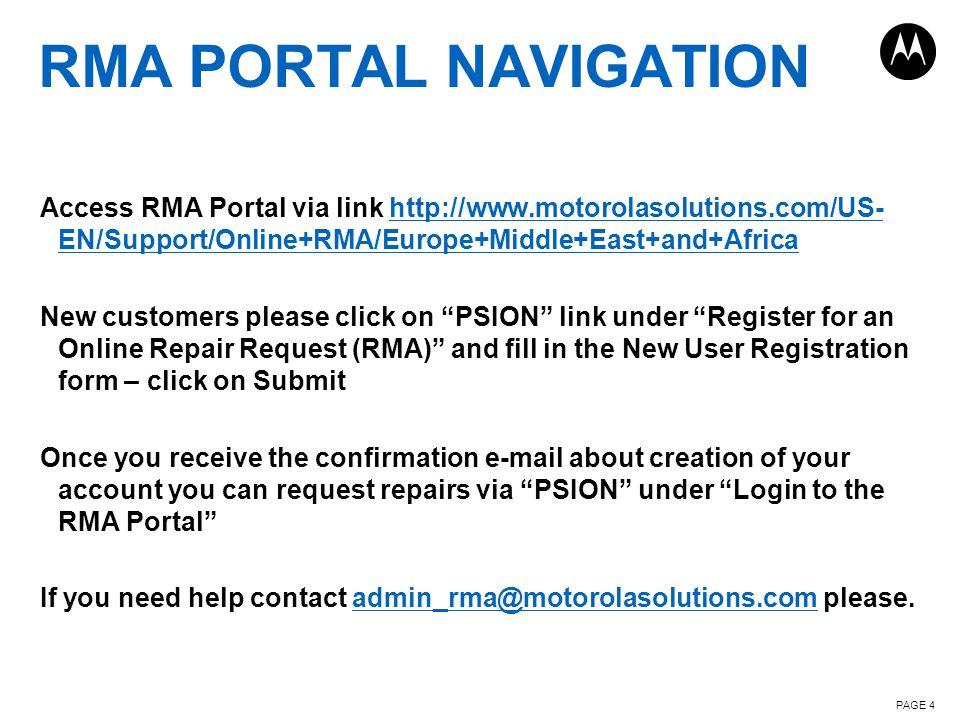 RMA PORTAL NAVIGATION Access RMA Portal via link http://www.motorolasolutions.com/US- EN/Support/Online+RMA/Europe+Middle+East+and+Africahttp://www.mo