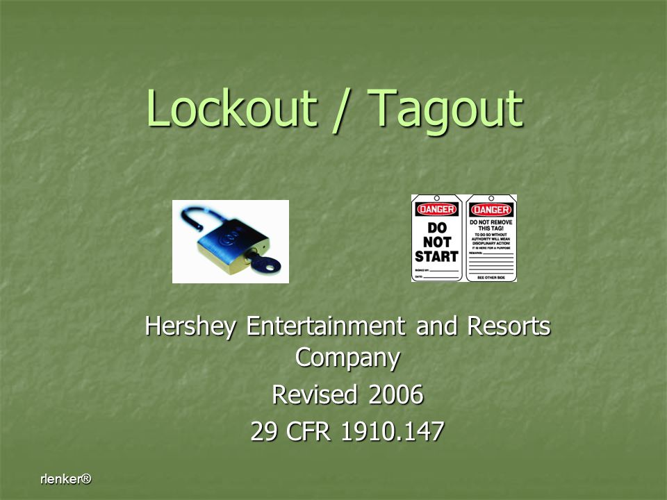 rlenker® Lockout / Tagout Hershey Entertainment and Resorts Company Revised 2006 29 CFR 1910.147