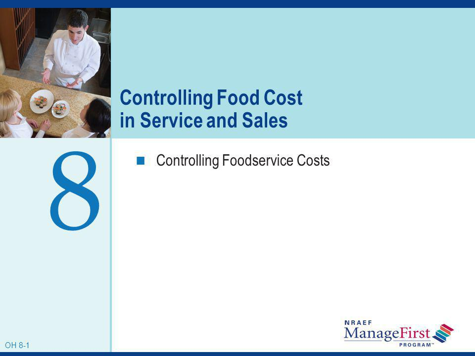 OH 8-1 Controlling Food Cost in Service and Sales Controlling Foodservice Costs 8 OH 8-1