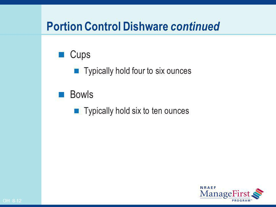 OH 8-12 Portion Control Dishware continued Cups Typically hold four to six ounces Bowls Typically hold six to ten ounces