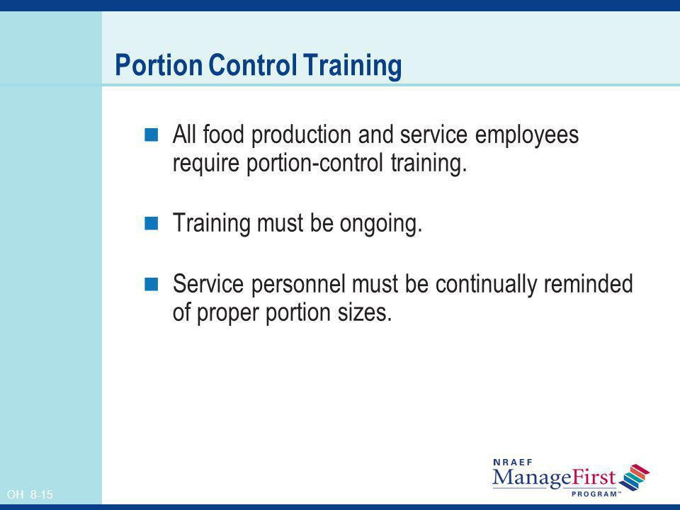 OH 8-15 Portion Control Training All food production and service employees require portion-control training. Training must be ongoing. Service personn