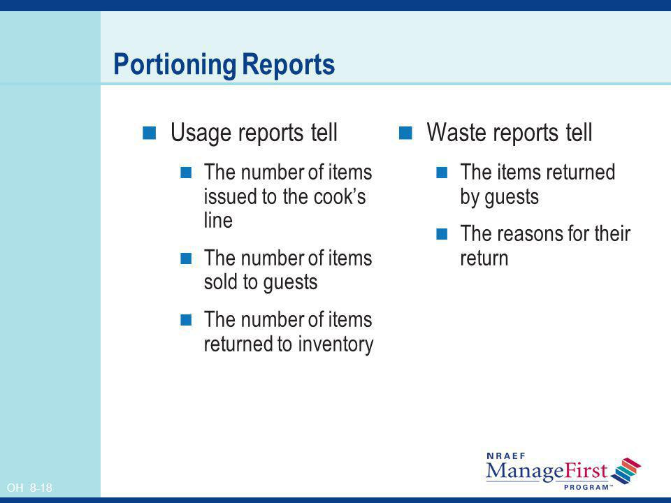OH 8-18 Portioning Reports Usage reports tell The number of items issued to the cooks line The number of items sold to guests The number of items retu