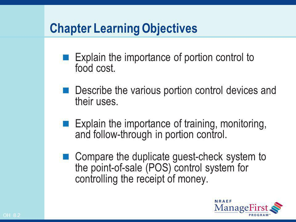 OH 8-2 Chapter Learning Objectives Explain the importance of portion control to food cost. Describe the various portion control devices and their uses