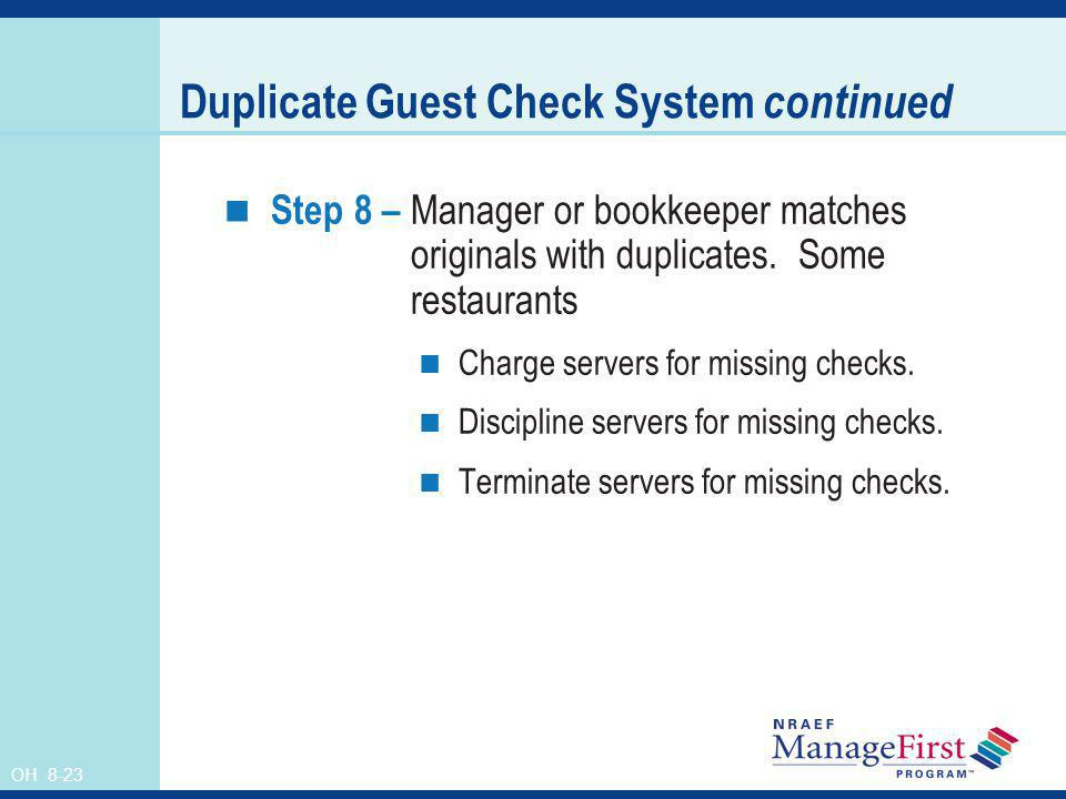 OH 8-23 Duplicate Guest Check System continued Step 8 – Manager or bookkeeper matches originals with duplicates. Some restaurants Charge servers for m