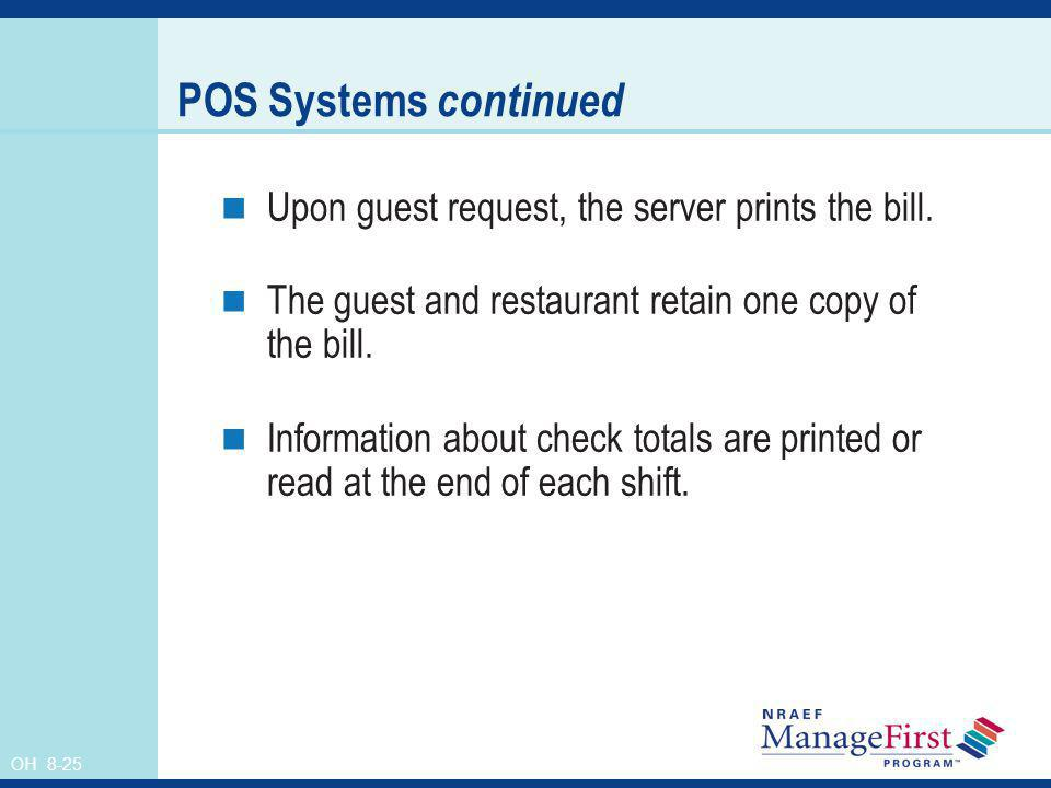 OH 8-25 POS Systems continued Upon guest request, the server prints the bill. The guest and restaurant retain one copy of the bill. Information about