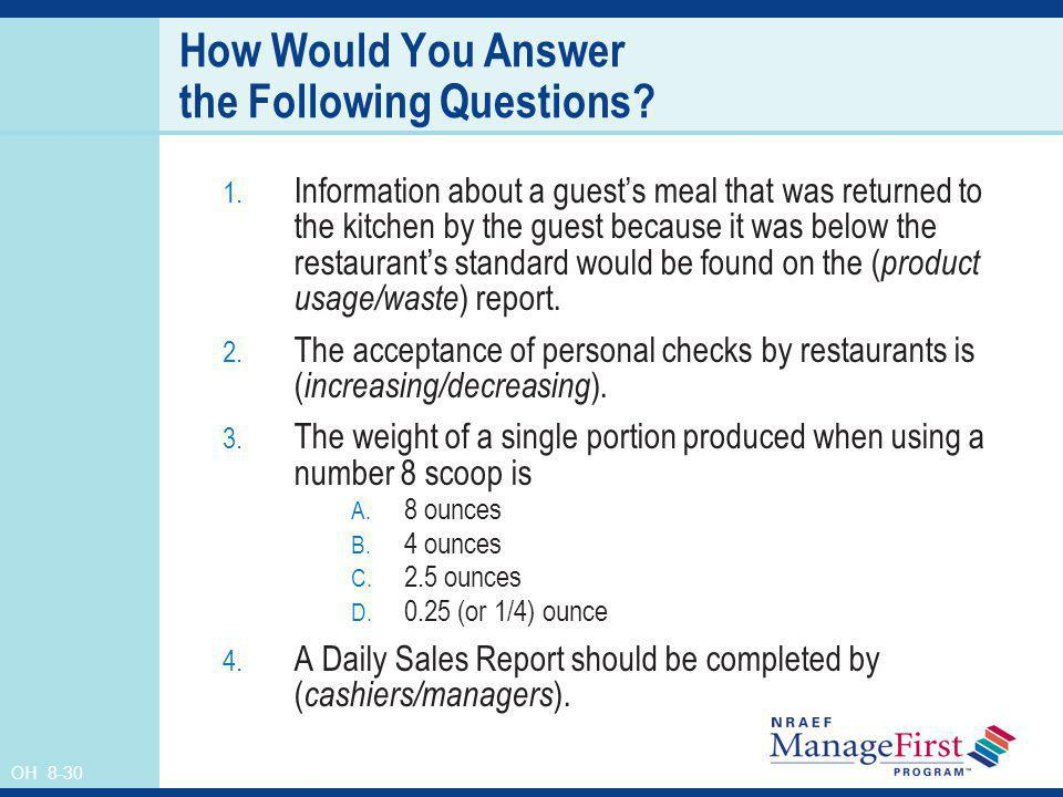 OH 8-30 How Would You Answer the Following Questions? 1. Information about a guests meal that was returned to the kitchen by the guest because it was