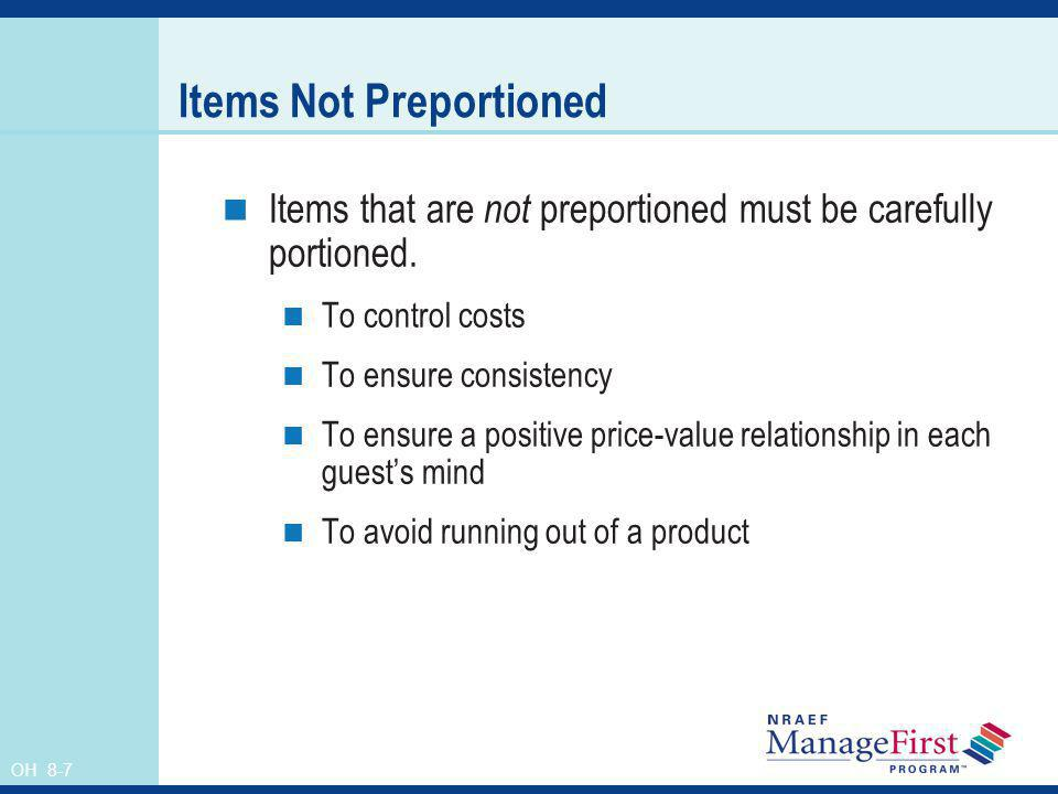 OH 8-7 Items Not Preportioned Items that are not preportioned must be carefully portioned. To control costs To ensure consistency To ensure a positive