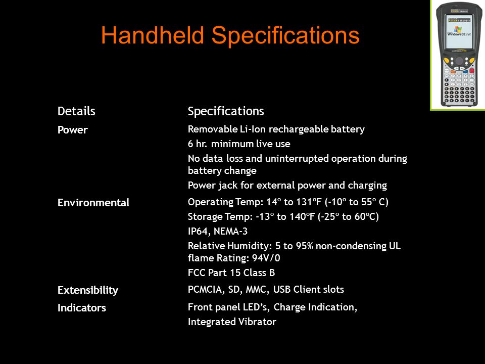 Handheld Specifications DetailsSpecifications Power Removable Li-Ion rechargeable battery 6 hr.