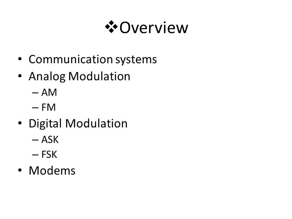 Communication systems Analog Modulation – AM – FM Digital Modulation – ASK – FSK Modems Overview