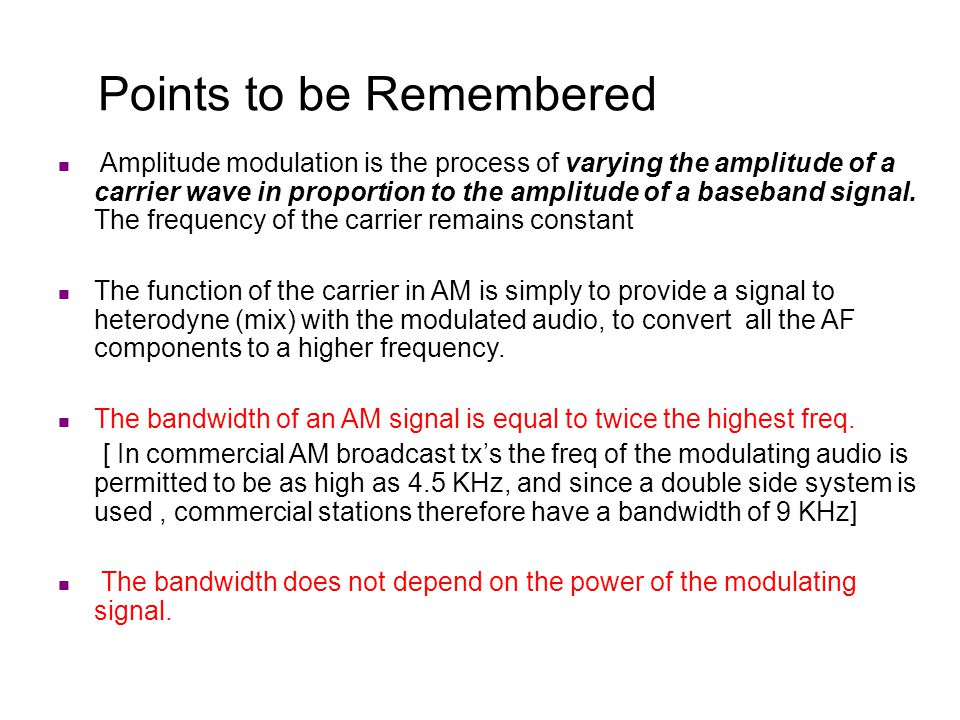 Points to be Remembered Amplitude modulation is the process of varying the amplitude of a carrier wave in proportion to the amplitude of a baseband si