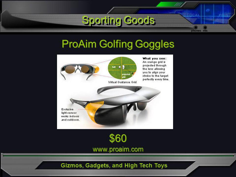 Gizmos, Gadgets, and High Tech Toys Sporting Goods ProAim Golfing Goggles $60 www.proaim.com $60 www.proaim.com