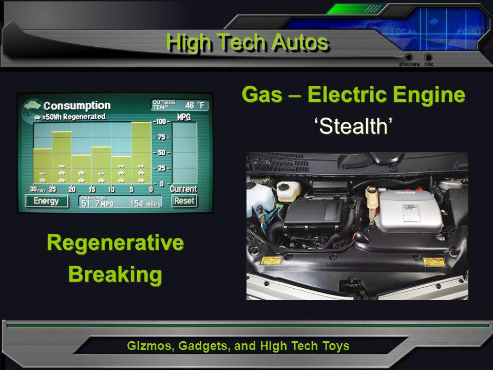 Gizmos, Gadgets, and High Tech Toys High Tech Autos Regenerative Breaking Regenerative Breaking Gas – Electric Engine Stealth Gas – Electric Engine St