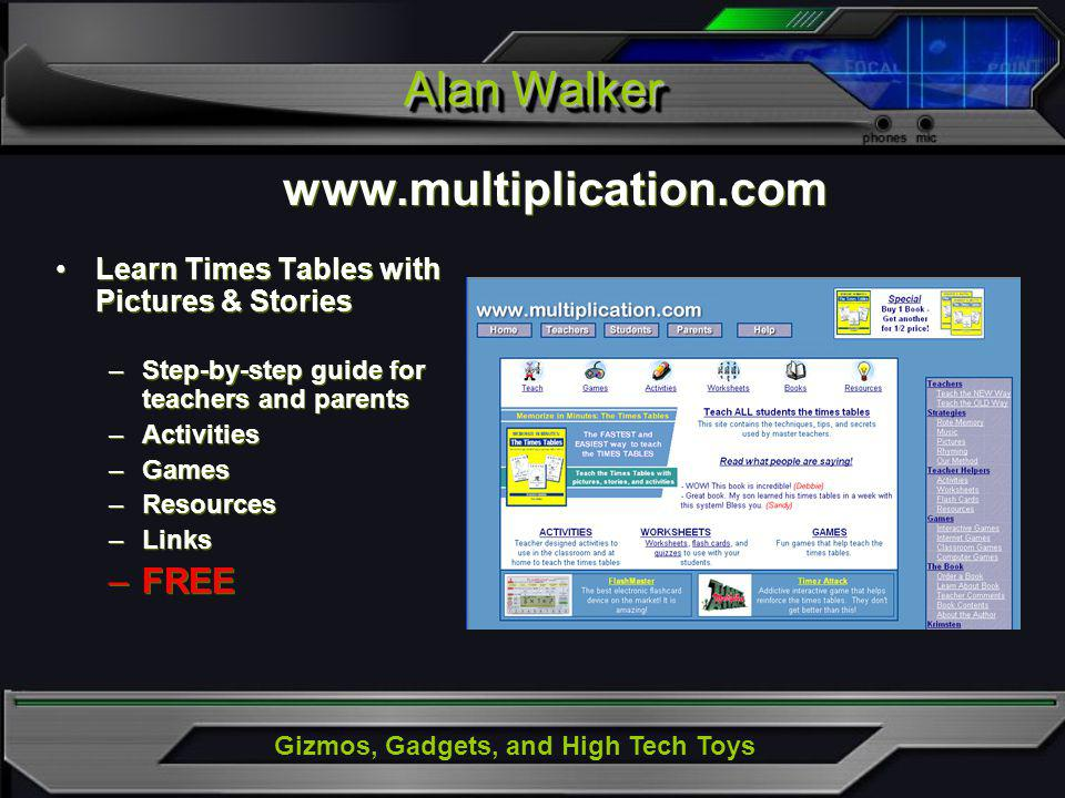 Gizmos, Gadgets, and High Tech Toys Alan Walker www.multiplication.com Learn Times Tables with Pictures & Stories –Step-by-step guide for teachers and parents –Activities –Games –Resources –Links –FREE www.multiplication.com Learn Times Tables with Pictures & Stories –Step-by-step guide for teachers and parents –Activities –Games –Resources –Links –FREE
