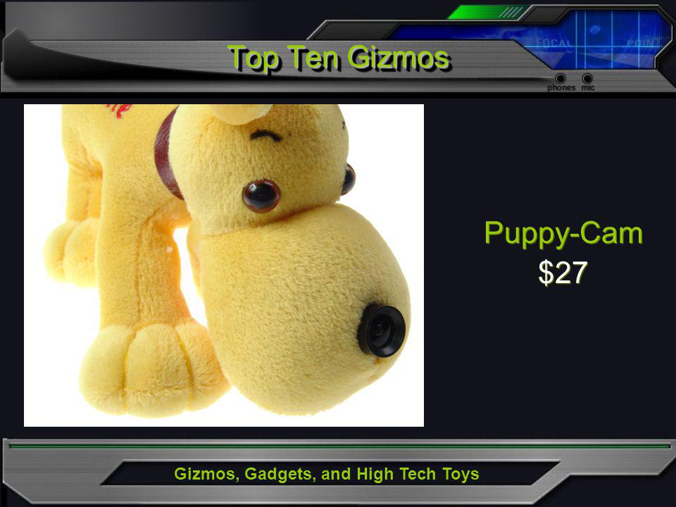 Gizmos, Gadgets, and High Tech Toys Puppy-Cam $27 Puppy-Cam $27 Top Ten Gizmos