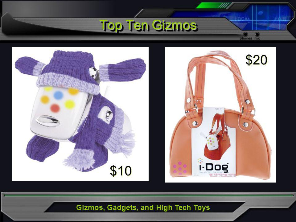 Gizmos, Gadgets, and High Tech Toys Top Ten Gizmos $10 $20