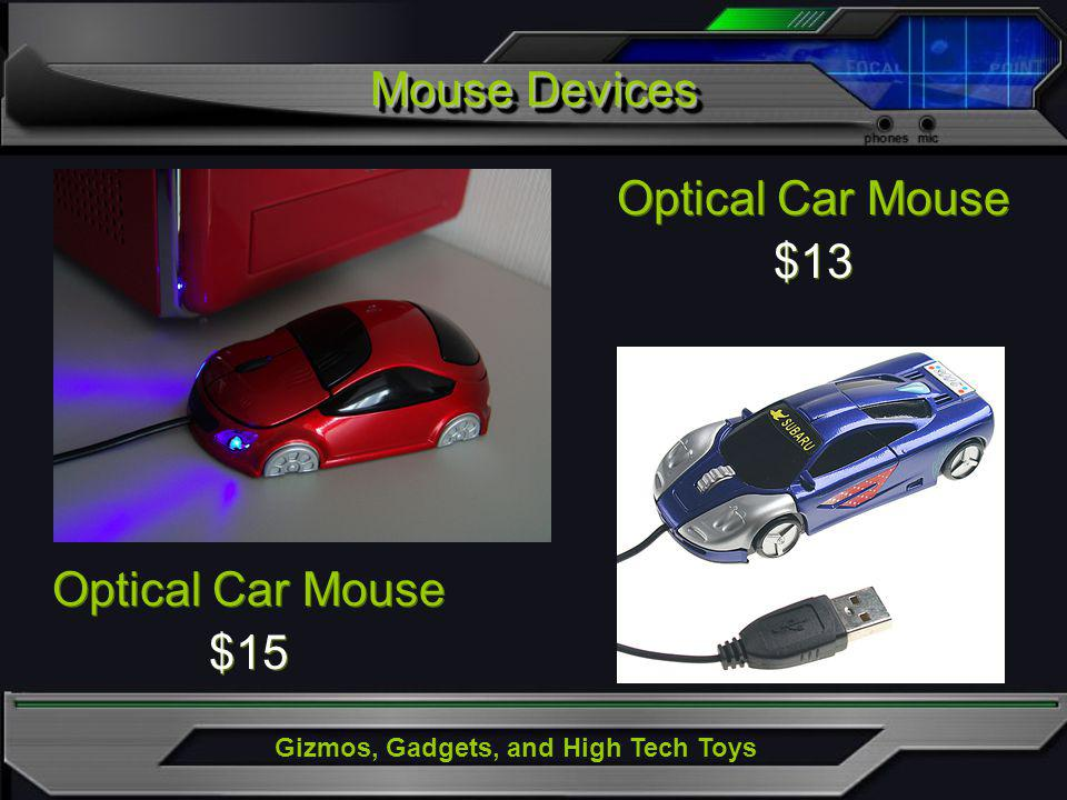 Gizmos, Gadgets, and High Tech Toys Mouse Devices Optical Car Mouse $13 Optical Car Mouse $13 Optical Car Mouse $15 Optical Car Mouse $15