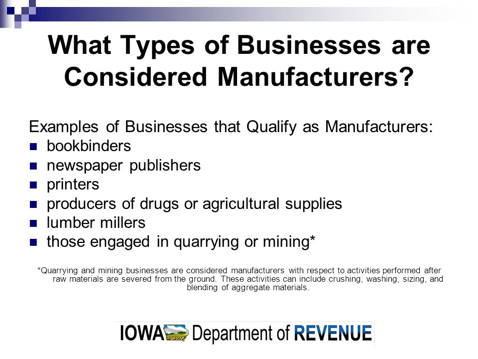 What Types of Businesses are Considered Manufacturers? Examples of Businesses that Qualify as Manufacturers: bookbinders newspaper publishers printers