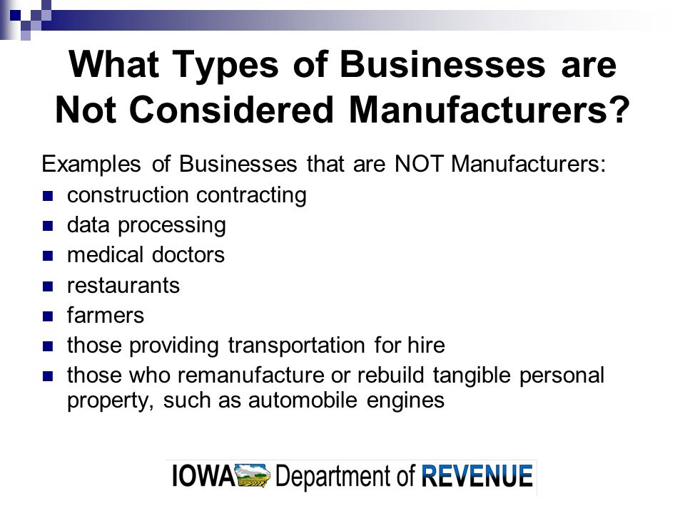 What Types of Businesses are Not Considered Manufacturers? Examples of Businesses that are NOT Manufacturers: construction contracting data processing