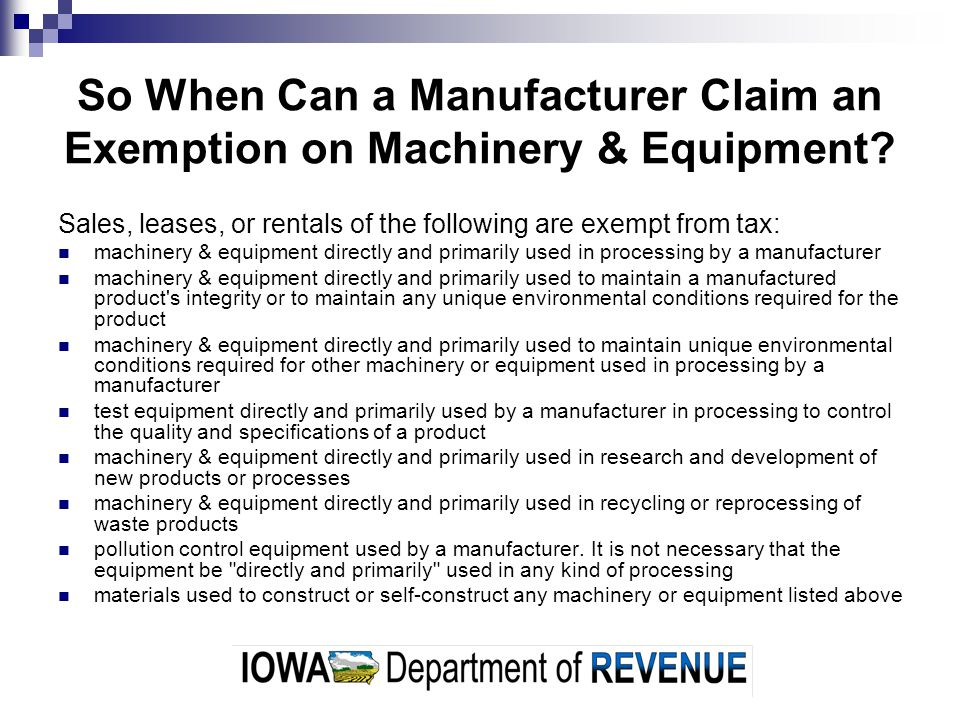 So When Can a Manufacturer Claim an Exemption on Machinery & Equipment? Sales, leases, or rentals of the following are exempt from tax: machinery & eq