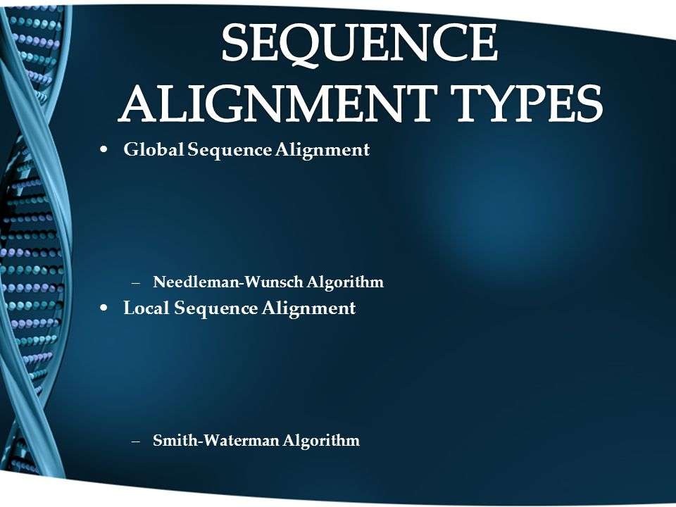 Global Sequence Alignment –Needleman-Wunsch Algorithm Local Sequence Alignment –Smith-Waterman Algorithm