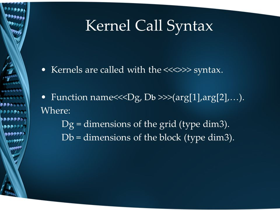 Kernel Call Syntax Kernels are called with the >> syntax.
