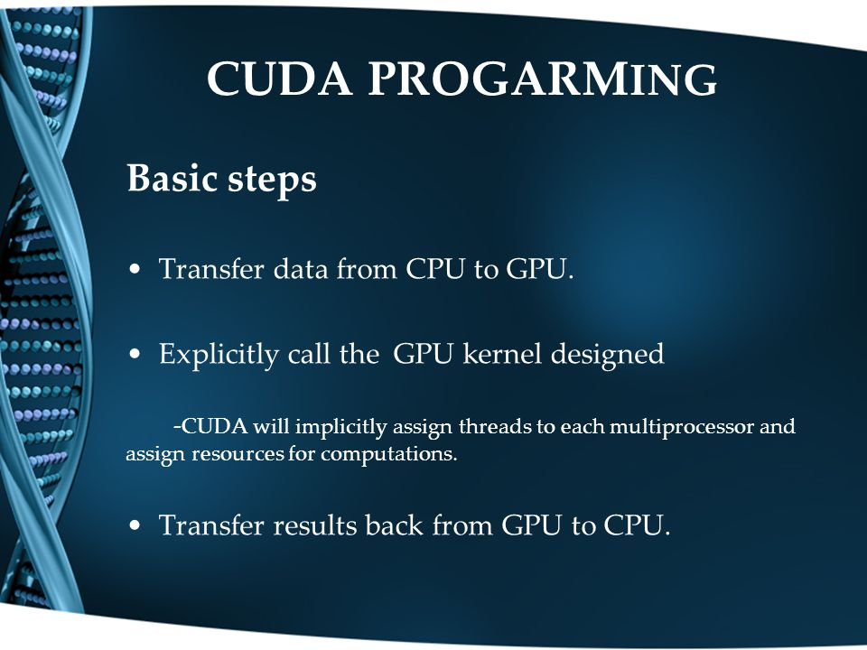 CUDA PROGARM ING Basic steps Transfer data from CPU to GPU.