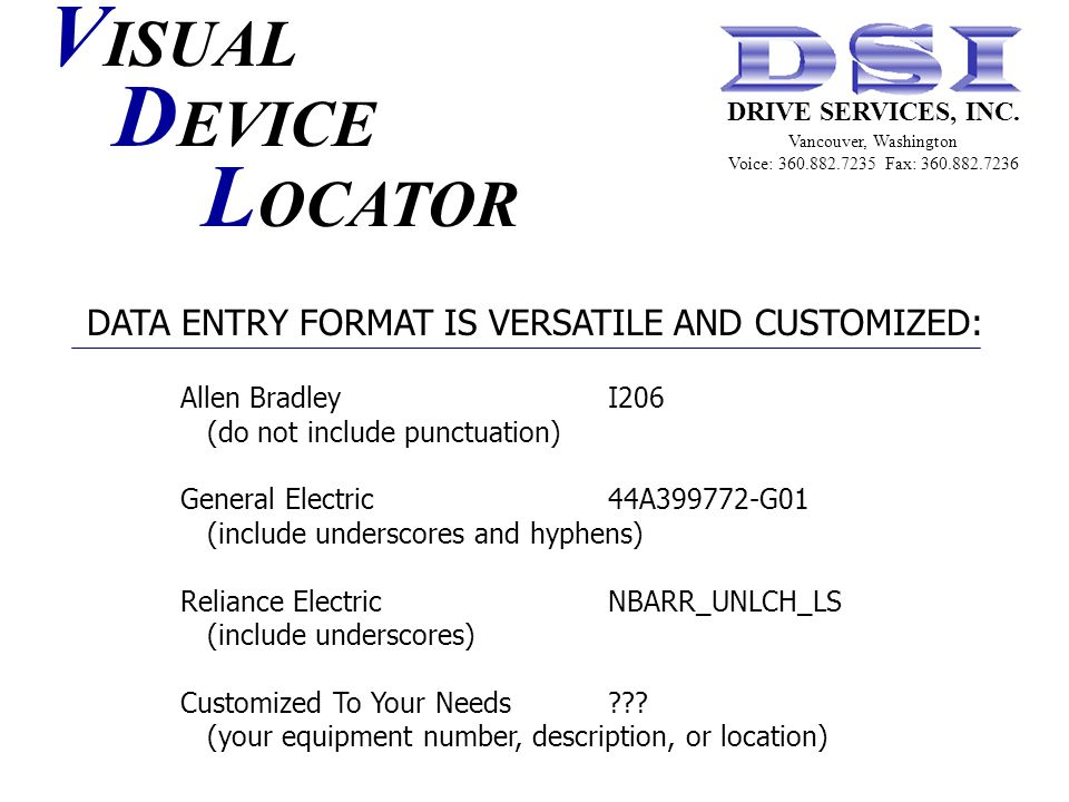 DATA ENTRY FORMAT IS VERSATILE AND CUSTOMIZED: Allen BradleyI206 (do not include punctuation) General Electric44A399772-G01 (include underscores and hyphens) Reliance ElectricNBARR_UNLCH_LS (include underscores) Customized To Your Needs .
