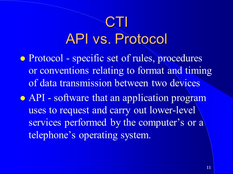 11 CTI API vs. Protocol l Protocol - specific set of rules, procedures or conventions relating to format and timing of data transmission between two d