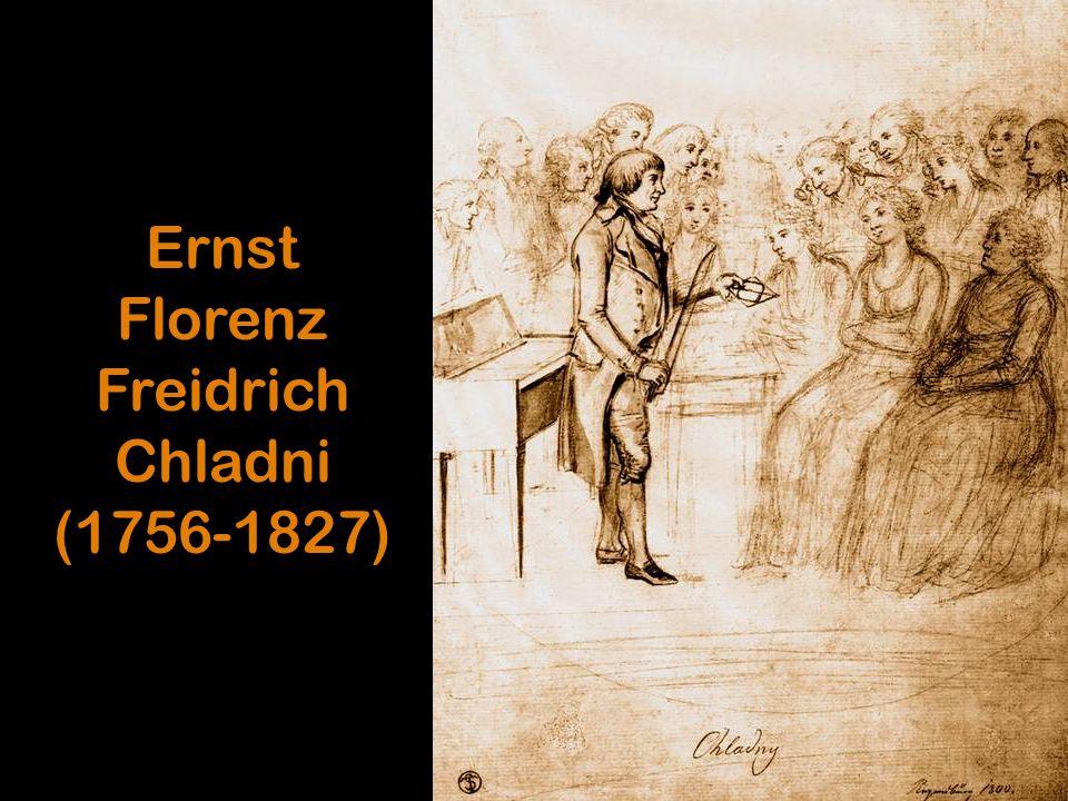 Ernst Florenz Freidrich Chladni (1756-1827)