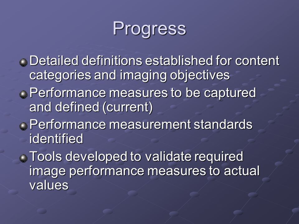 Progress Detailed definitions established for content categories and imaging objectives Performance measures to be captured and defined (current) Perf
