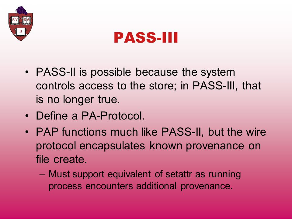 PASS-III PASS-II is possible because the system controls access to the store; in PASS-III, that is no longer true.