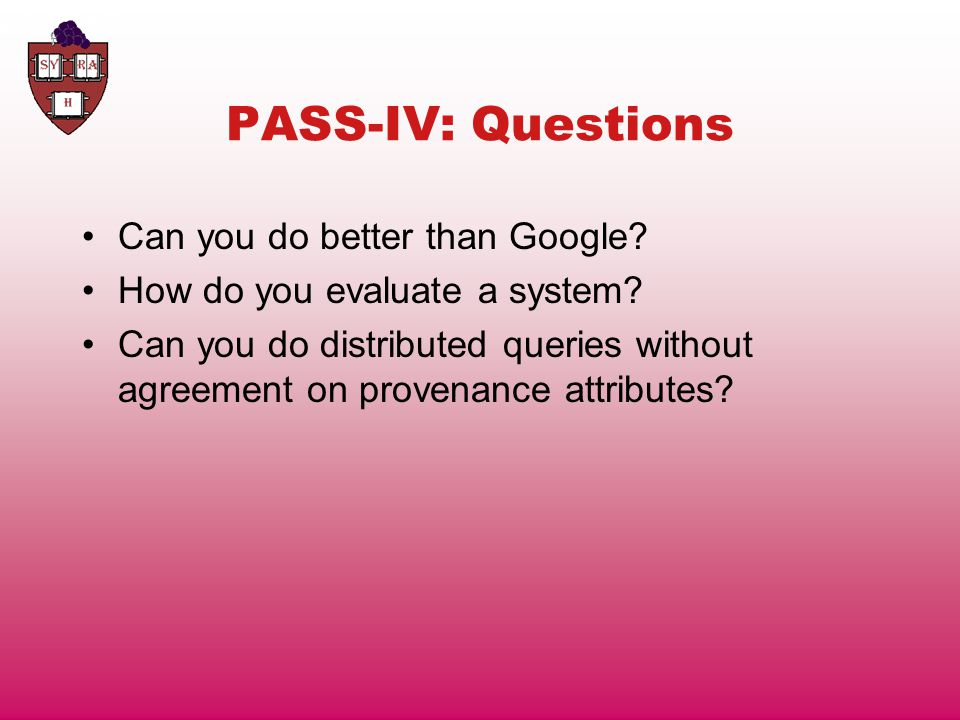 PASS-IV: Questions Can you do better than Google. How do you evaluate a system.
