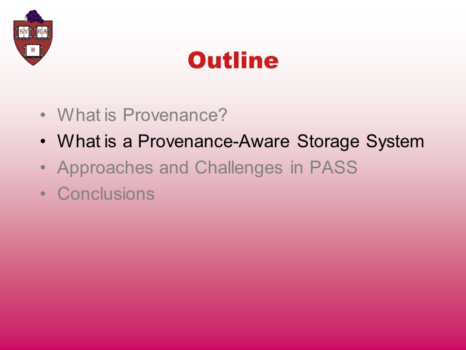 Outline What is Provenance? What is a Provenance-Aware Storage System Approaches and Challenges in PASS Conclusions