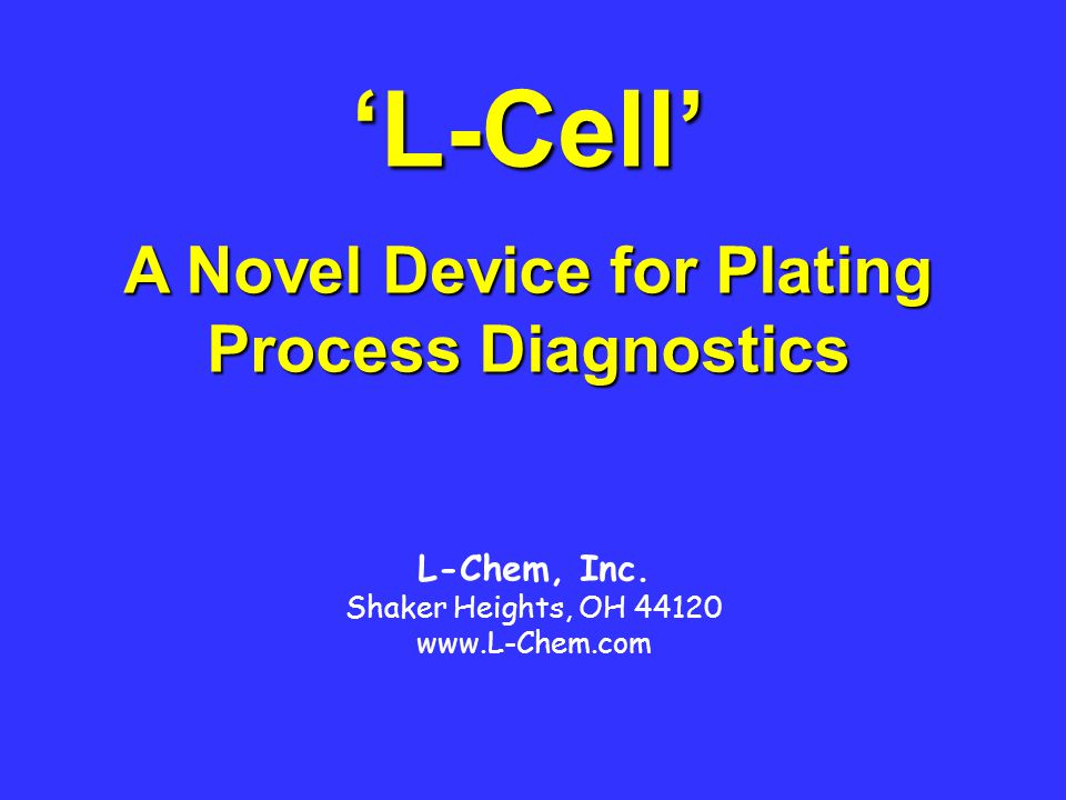 The L-Cell Provides: Process properties: Polarization, Kinetics, Conductivity –Use regular production solution –By-pass specialized testing – no special expertise needed –No need to scan v-i, or apply transients – use steady-state data –Fast (2 min.), completely automated Produces deposit samples plated at different current densities Process diagnostics tool Summary -