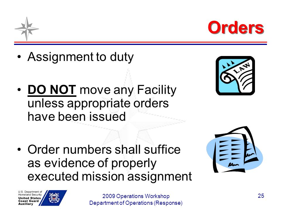 2009 Operations Workshop Department of Operations (Response) 25 Orders Assignment to duty DO NOT move any Facility unless appropriate orders have been issued Order numbers shall suffice as evidence of properly executed mission assignment