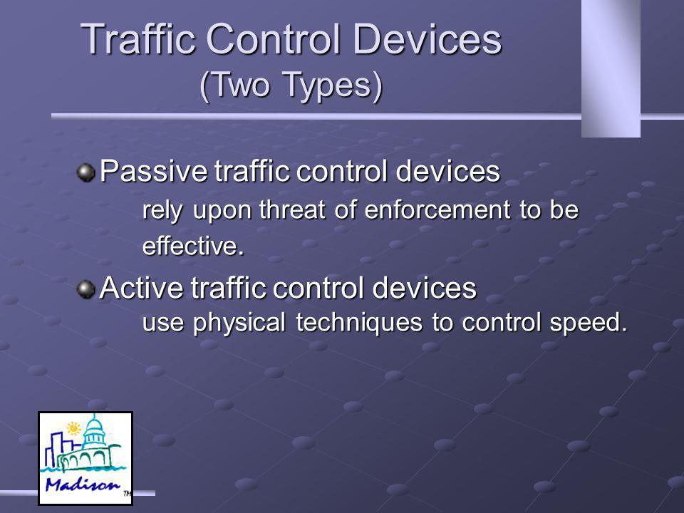 Traffic Control Devices (Two Types) Passive traffic control devices rely upon threat of enforcement to be effective.