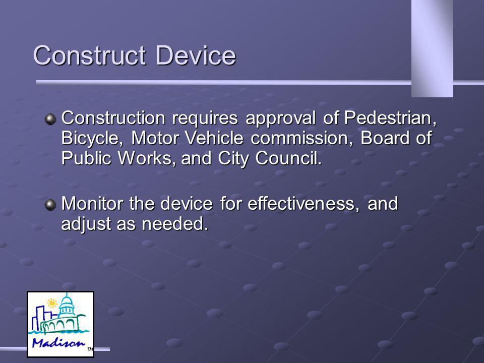 Construct Device Construction requires approval of Pedestrian, Bicycle, Motor Vehicle commission, Board of Public Works, and City Council.