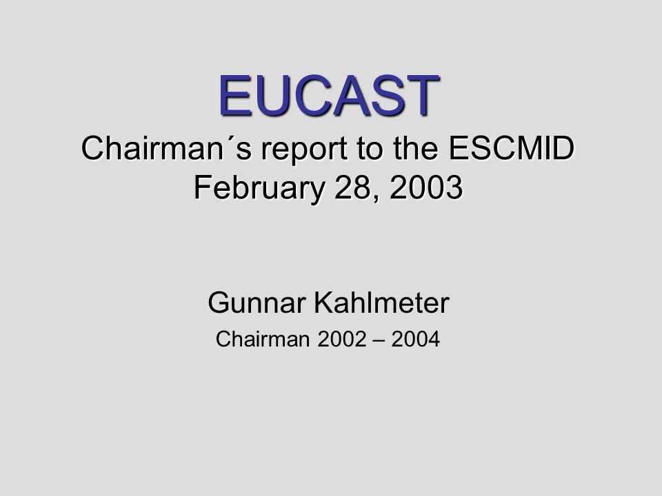 EUCAST Chairman´s report to the ESCMID February 28, 2003 Gunnar Kahlmeter Chairman 2002 – 2004